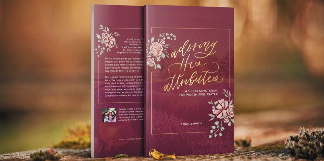 Adoring His Attributes: A 30 Day Devotional for Worshipful Prayer