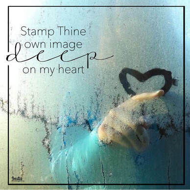 Stamp Thine Own Image DEEP on My Heart