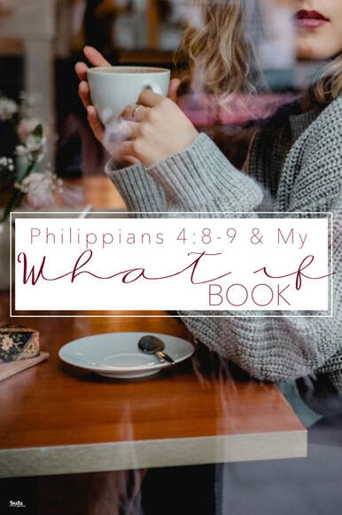 Philippians 4:8-9 & My What if Book My
