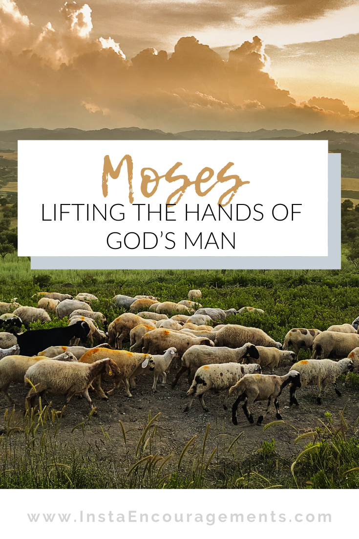 Moses: Lifting the Hands of God's Man
