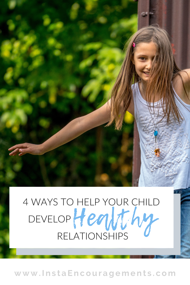 4 Ways to Help Your Child Develop Healthy Relationships