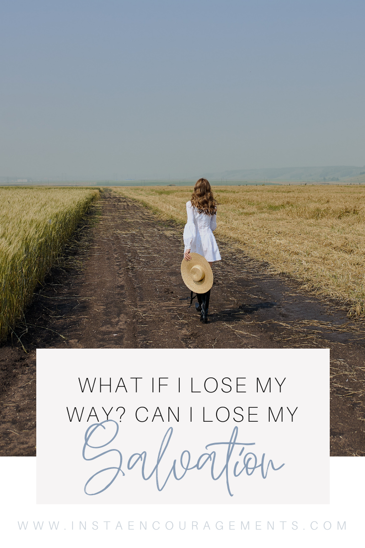 What if I Lose My Way? Can I Lose My Salvation? It's been nearly 2,000 years since Jesus Christ personally offered forgiveness of sins and eternal life. Of the millions who have accepted His offer, many have found the peace and joy of knowing they have a secure relationship with their Lord and Savior. Others, however, haven't felt so secure.