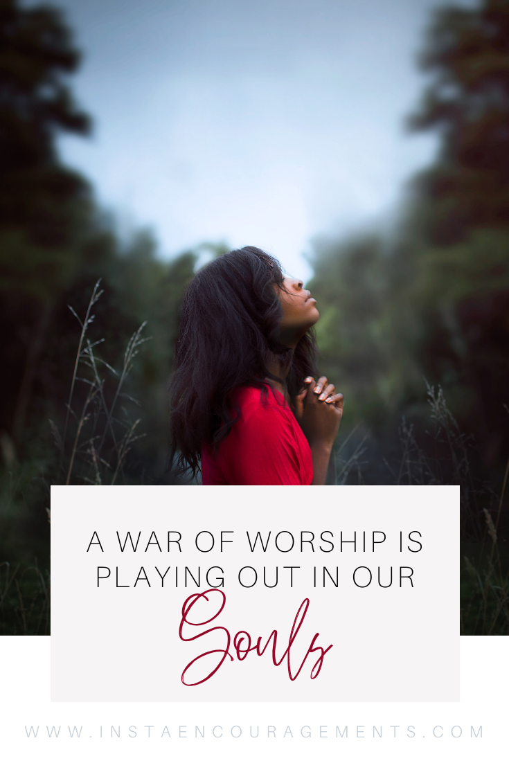 A War of Worship is Playing Out in Our Souls